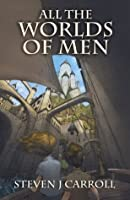 All the Worlds of Men (The Histories of Earth #3)