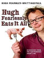 Hugh Fearlessly Eats It All