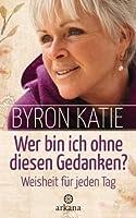 Wer bin ich ohne diesen Gedanken?: Weisheit für jeden Tag (German Edition)