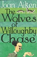 The Wolves of Willoughby Chase (The Wolves of Willoughby Chase, #1)