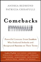 Comebacks: Powerful Lessons from Leaders Who Endured Setbacks and Recaptured Success on Their Terms