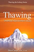 Thawing Childhood Abandonment Issues (Thawing the Iceberg Series)
