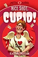 Nice Shot, Cupid! (Myth-O-Mania, #4)