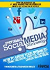 Profitable Social Media Marketing: Growing your business using Facebook, Twitter, Google+, LinkedIn and more (Online Marketing Guides from Exposure Ninja)