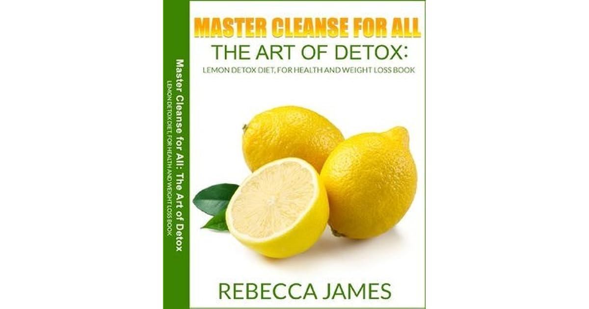 Master Cleanse For All The Art Of Detox Lemon Detox Diet For