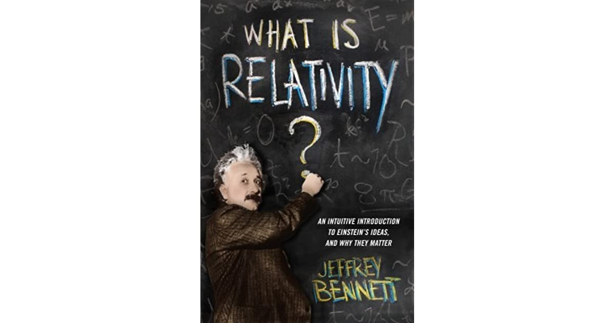 An Intuitive Introduction to Einsteins Ideas and Why They Matter What Is Relativity?