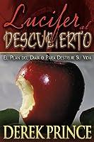 Lucifer al Descubierto: El Plan del Diablo para Destruir Su Vida (Spanish Edition)
