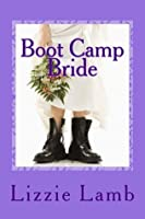 Boot Camp Bride: a fake engagement, a bogus wedding - what could possibly go wrong?