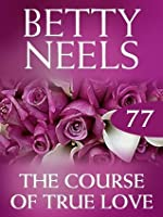 The Course of True Love (Betty Neels Collection - Book 77)