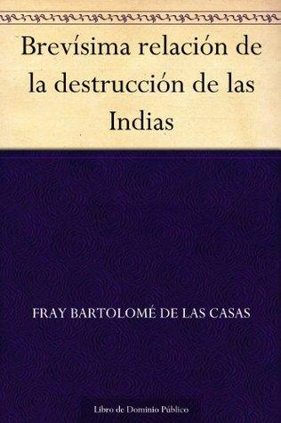 Brevísima relación de la destrucción de las Indias (Spanish Edition)