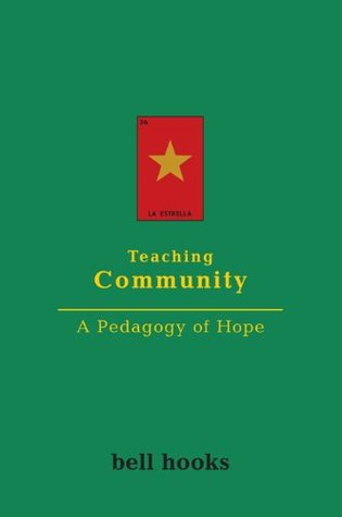 Teaching Community: A Pedagogy of Hope by bell hooks