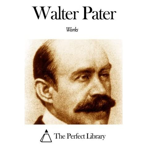 walter pater essays Enjoy the best walter pater quotes at brainyquote quotations by walter pater, english critic, born august 4, 1839 share with your friends.