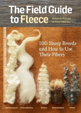 The Field Guide to Fleece 100 Sheep Breeds & How to Use Their Fibers