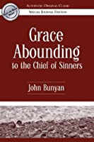 Grace Abounding to the Chief of Sinners (Authentic Original Classic)