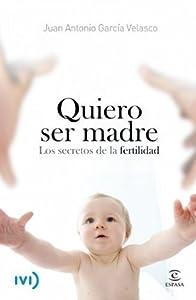 Quiero ser madre: Los secretos de la fertilidad
