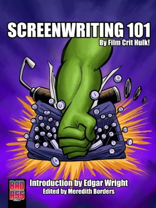 Screenwriting 101 by Film Crit Hulk! by Film Crit Hulk!