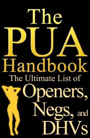 The PUA Handook: The Ultimate List of Openers, Negs, and