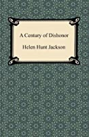 A Century of Dishonor [with Biographical Introduction]