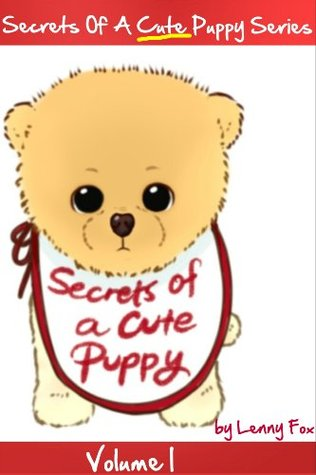 Secrets Of A Cute Puppy: Fun Stories For Kids  - Bedtime Stories for Children - Perfect For Young Children and Parents  (Children's Books under $5 - Books ... Puppy Dog Book & Pet Books For Kids Series)
