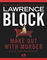 Make Out with Murder (The Chip Harrison Mysteries)