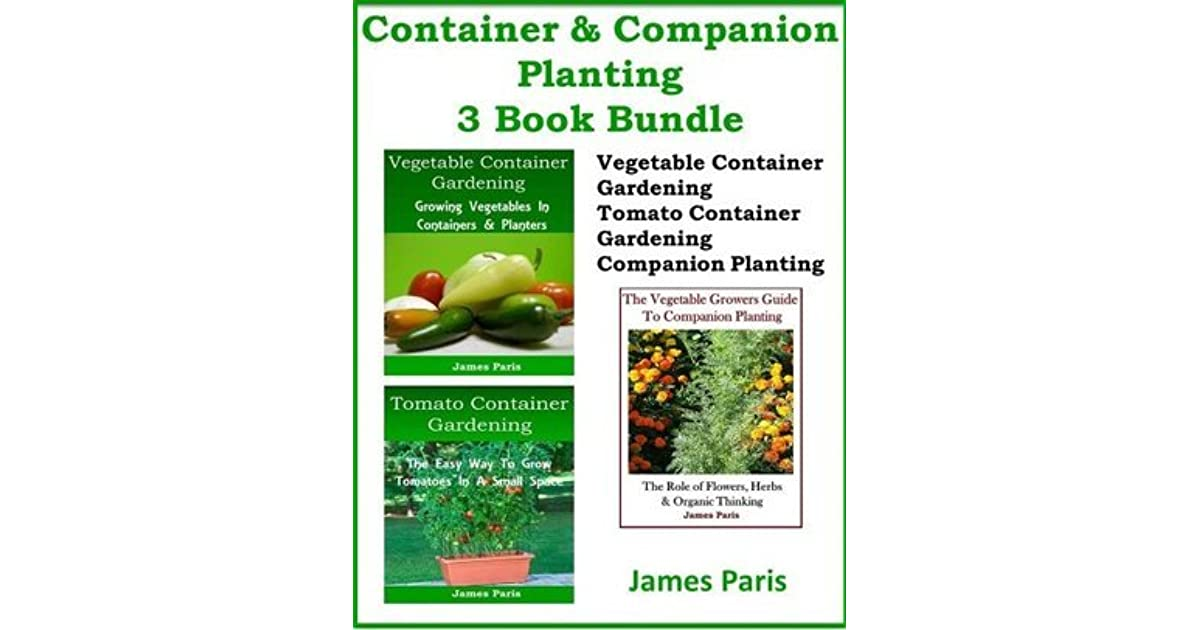 Container & panion Planting 3 Book Bundle Ve able Container Gardening Tomato Container Gardening The Ve able Growers Guide To panion Planting