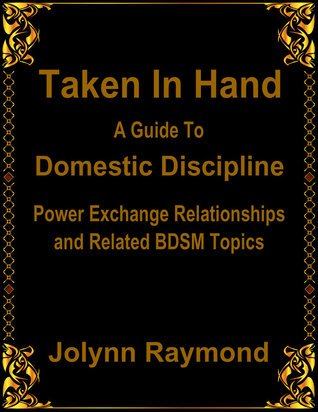 A Guide to Domestic Discipline Power Exchange Relationships and Related BDSM Topics Taken In Hand