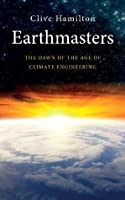 Earthmasters: The Dawn of the Age of Climate Engineering'