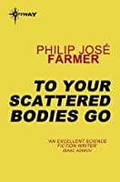 To Your Scattered Bodies Go (Riverworld, #1)
