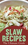 Slaw Recipes: The Ultimate Guide - Over 50 Delicious Recipes