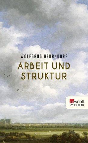 Arbeit und Struktur by Wolfgang Herrndorf