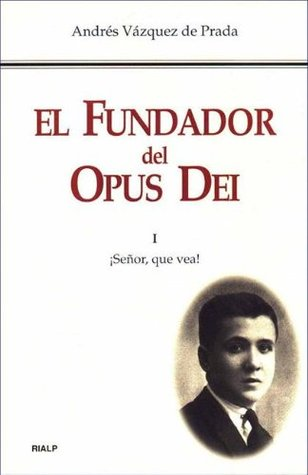 The Founder of Opus Dei: The Early Years by Andrés Vázquez de Prada