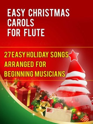Easy Christmas Carols For Flute: 27 Easy Holiday Songs