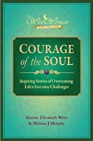Wise Woman Collection-Courage of the Soul: Inspiring Stories of Overcoming Life's Everyday Challenges