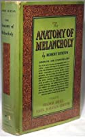 The Anatomy of Melancholy: Now for the first time With the Latin completely given in translation And embodied in an All-English text
