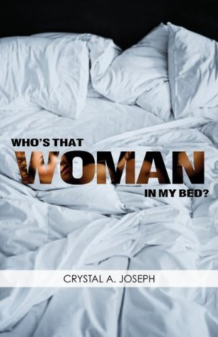 Who's That Woman In My Bed?