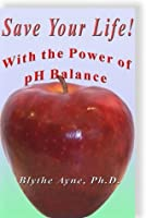 Save Your Life with the Power of pH Balance (How to Save Your Life)