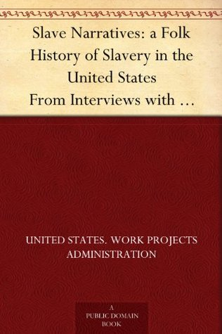 Slave Narratives: a Folk History of Slavery in the United States From Interviews with Former Slaves South Carolina Narratives, Part 1