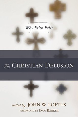 The Christian Delusion: Why Faith Fails