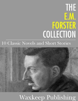 The Em Forster Collection 10 Classic Works By Em Forster