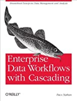 Enterprise Data Workflows with Cascading: Streamlined Enterprise Data Management and Analysis