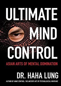 Ultimate Mind Control:: Asian Arts of Mental Domination