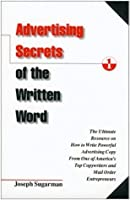 Advertising Secrets of the Written Word: The Ultimate Resource on How to Write Powerful Advertising Copy from One of America's Top Copywriters and Mail Order Entrepreneurs