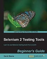 Selenium 2 Testing Tools: Beginner's Guide