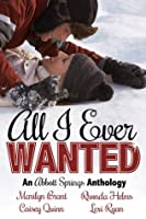 All I Ever Wanted: An Abbott Springs Anthology