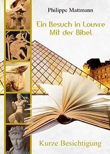 Ein Besuch im Louvre mit der Bibel. Kurze Besichtigung