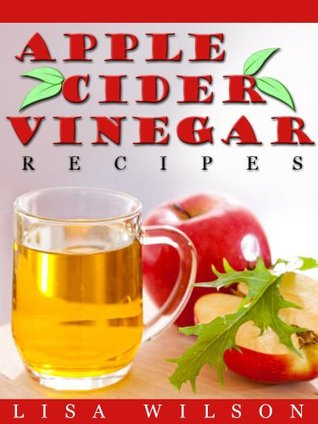 Apple Cider Handbook: Amazing Recipes For Weight Loss,Allergies,Healthy Skin And Natural Remedies To Benefit  Your Overall Health!