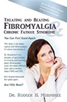 Treating and Beating Fibromyalgia and Chronic Fatigue Syndrome: A Step-By-Step Program Proven to Help You Feel Good Again