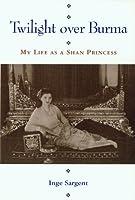 Twilight Over Burma: My Life as a Shan Princess (Kolowalu Books)