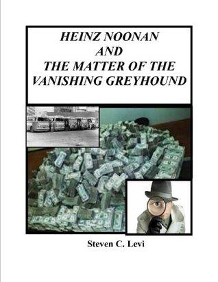 HEINZ NOONAN AND THE MATTER OF THE VANISHING GREYHOUND (HEINZ NOONAN'S IMPOSSIBLE CRIMES)
