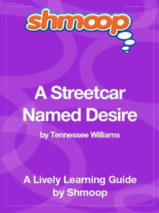 A Streetcar Named Desire: Shmoop Study Guide by Shmoop
